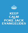 KEEP CALM AND POKE JACK EVANGELIDES - Personalised Poster A4 size