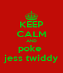 KEEP CALM AND poke  jess twiddy - Personalised Poster A4 size