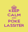 KEEP CALM AND POKE LASSITER - Personalised Poster A4 size