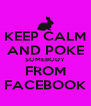 KEEP CALM AND POKE SOMEBODY FROM FACEBOOK - Personalised Poster A4 size