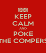 KEEP CALM AND POKE THE COMPERS - Personalised Poster A4 size