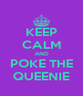 KEEP CALM AND POKE THE QUEENIE - Personalised Poster A4 size