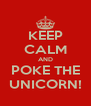 KEEP CALM AND POKE THE UNICORN! - Personalised Poster A4 size