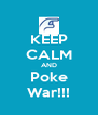 KEEP CALM AND Poke War!!! - Personalised Poster A4 size