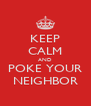 KEEP CALM AND POKE YOUR NEIGHBOR - Personalised Poster A4 size