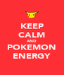 KEEP CALM AND POKEMON ENERGY - Personalised Poster A4 size