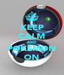 KEEP CALM AND POKEMON ON - Personalised Poster A4 size