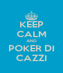 KEEP CALM AND POKER DI CAZZI - Personalised Poster A4 size