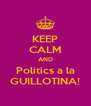 KEEP CALM AND Polítics a la GUILLOTINA! - Personalised Poster A4 size