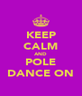 KEEP CALM AND POLE DANCE ON - Personalised Poster A4 size