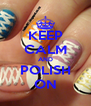KEEP CALM AND POLISH ON - Personalised Poster A4 size