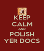 KEEP CALM AND POLISH YER DOCS - Personalised Poster A4 size