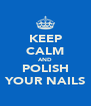 KEEP CALM AND POLISH YOUR NAILS - Personalised Poster A4 size