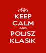 KEEP CALM AND POLISZ KLASIK - Personalised Poster A4 size