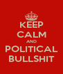 KEEP CALM AND POLITICAL BULLSHIT - Personalised Poster A4 size