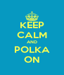 KEEP CALM AND POLKA ON - Personalised Poster A4 size
