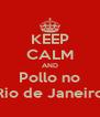 KEEP CALM AND Pollo no Rio de Janeiro - Personalised Poster A4 size