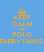 KEEP CALM AND POLO EVERYTHING  - Personalised Poster A4 size