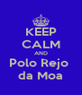 KEEP CALM AND Polo Rejo  da Moa - Personalised Poster A4 size