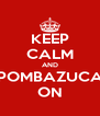 KEEP CALM AND POMBAZUCA ON - Personalised Poster A4 size
