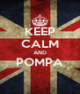 KEEP CALM AND POMPA  - Personalised Poster A4 size