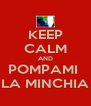 KEEP CALM AND POMPAMI  LA MINCHIA - Personalised Poster A4 size