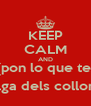 KEEP CALM AND (pon lo que te  salga dels collons) - Personalised Poster A4 size