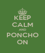 KEEP CALM AND PONCHO ON - Personalised Poster A4 size