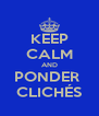 KEEP CALM AND PONDER  CLICHÉS - Personalised Poster A4 size