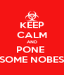 KEEP CALM AND PONE  SOME NOBES - Personalised Poster A4 size