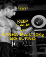 KEEP CALM AND PONHA MAIS 40Kg NO SUPINO - Personalised Poster A4 size