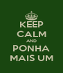 KEEP CALM AND PONHA MAIS UM - Personalised Poster A4 size