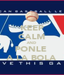 KEEP CALM AND PONLE  A LA BOLA - Personalised Poster A4 size