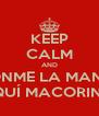 KEEP CALM AND PONME LA MANO  AQUÍ MACORINA  - Personalised Poster A4 size