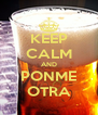 KEEP CALM AND PONME OTRA - Personalised Poster A4 size