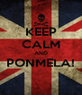 KEEP CALM AND PONMELA!  - Personalised Poster A4 size