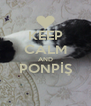 KEEP CALM AND PONPİŞ  - Personalised Poster A4 size