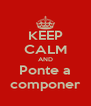 KEEP CALM AND Ponte a componer - Personalised Poster A4 size