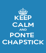KEEP CALM AND PONTE  CHAPSTICK - Personalised Poster A4 size