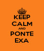 KEEP CALM AND PONTE EXA - Personalised Poster A4 size