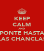 KEEP CALM AND PONTE HASTA LAS CHANCLAS - Personalised Poster A4 size