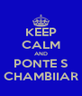 KEEP CALM AND PONTE S CHAMBIIAR - Personalised Poster A4 size