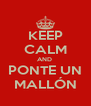 KEEP CALM AND  PONTE UN MALLÓN - Personalised Poster A4 size