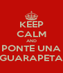 KEEP CALM AND PONTE UNA GUARAPETA - Personalised Poster A4 size