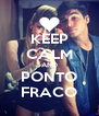 KEEP CALM AND PONTO FRACO - Personalised Poster A4 size