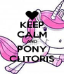 KEEP CALM AND PONY CLITORIS - Personalised Poster A4 size