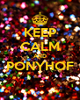 KEEP CALM AND PONYHOF  - Personalised Poster A4 size