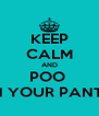 KEEP CALM AND POO  IN YOUR PANTS - Personalised Poster A4 size
