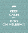 KEEP CALM AND POO ON MELISSA!!! - Personalised Poster A4 size