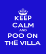 KEEP CALM AND POO ON THE VILLA - Personalised Poster A4 size
